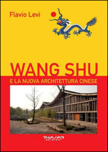 Wang Shu e la nuova architettura cinese - Flavio Levi |