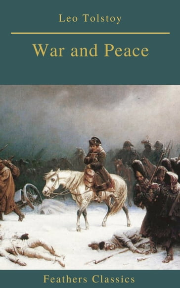 War and Peace (Complete Version With Active TOC) (Feathers Classics)
