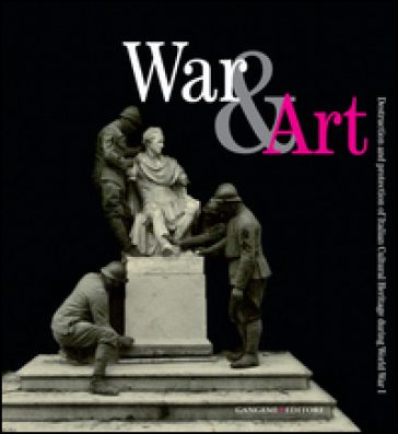 War & art. Destruction and protection of italian cultural heritage during World War I