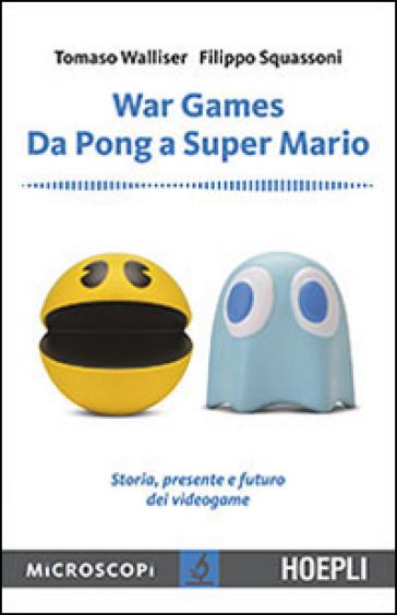 War games. Da Pong a Super Mario. Storia, presente e futuro dei videogame
