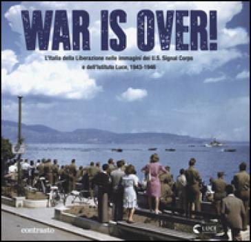 War is over! L'Italia della Liberazione nelle immagini dell'U.S. Signal Corps e dell'Istituto Luce, 1943-1946 - G. D'Autilia   Rochesterscifianimecon.com