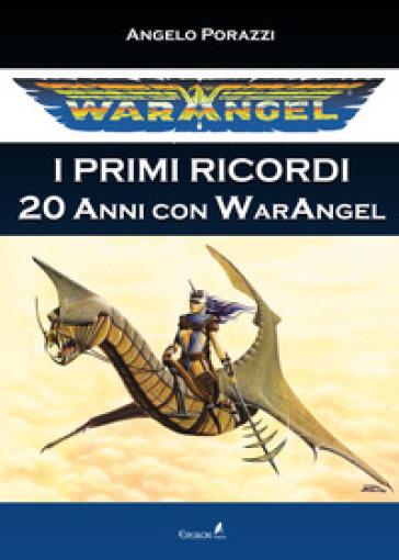 Warangel. I primi ricordi. 20 anni con Warangel - Angelo Porazzi |