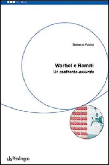 Warhol e Romiti: un confronto assurdo - Roberto Pasini |