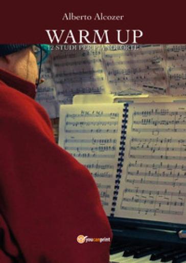 Warm up. 12 studi per pianoforte - Alberto Alcozer  