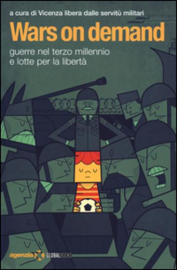 Wars on demand. Guerre nel terzo millennio e lotte per la libertà - Vicenza libera dalle servitù militari  