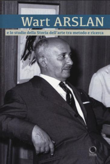 Wart Arslan e lo studio dell'arte tra metodo e ricerca - M. Visioli  
