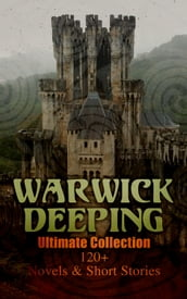 Warwick Deeping - Ultimate Collection: 120+ Novels & Short Stories