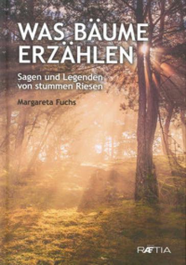 Was Baume erzahlen. Sagen und Legenden von stummen Riesen - Margareta Fuchs | Rochesterscifianimecon.com