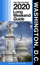 Washington, D.C. - The Delaplaine 2020 Long Weekend Guide