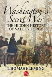 Washington s Secret War: The Hidden History of Valley Forge