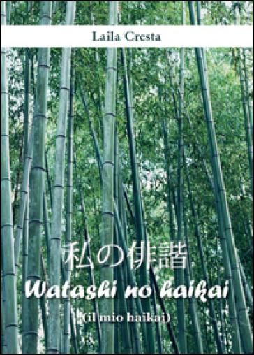 Watashi no haikai (il mio haikai) - Laila Cresta |