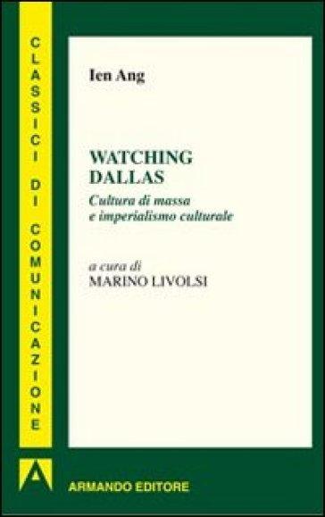 Watching Dallas. Cultura di massa e imperialismo culturale - Ien Ang | Rochesterscifianimecon.com