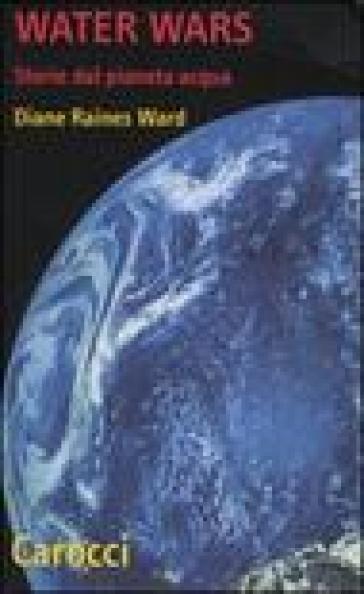 Water Wars. Storie dal pianeta acqua - Diane R. Ward pdf epub