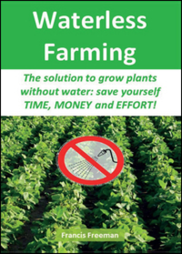 Waterless Farming. The solution to grow plants without water: save youself time, money and effort! - Francis Freeman pdf epub