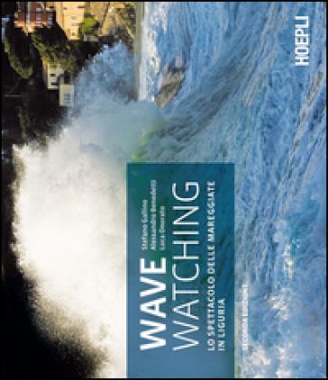 Wave watching. Lo spettacolo delle mareggiate in Liguria - Stefano Gallino |