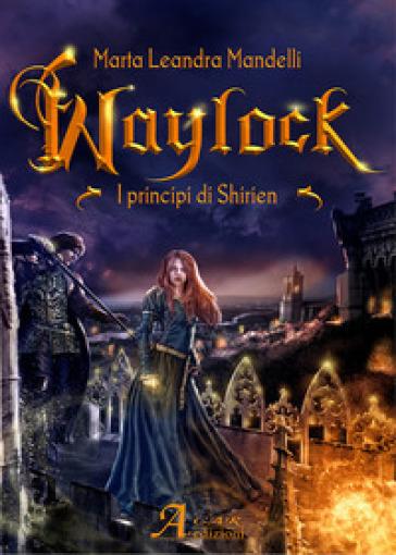 Waylock. I principi di Shirien - Marta Leandra Mandelli |