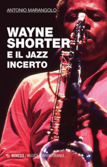 Wayne Shorter e il jazz incerto - Antonio Marangolo |