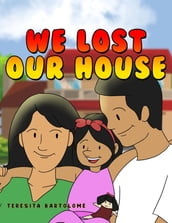 We Lost Our House