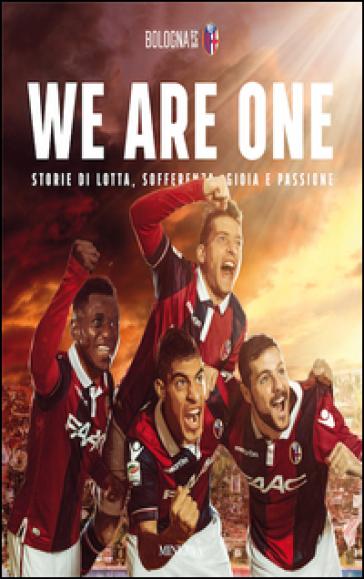 We are one. Storie di lotta, sofferenza, gioia e passione - Sergio Stignani |