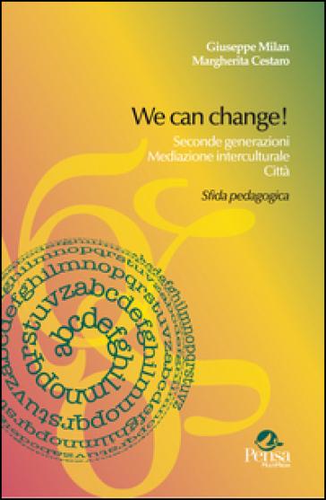 We can change! Seconde generazioni, mediazione interculturale, città. Sfida pedagogica - Giuseppe Milan | Rochesterscifianimecon.com