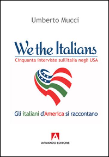 We the italian. Cinquanta interviste sull'Italia negli USA - Umberto Mucci   Thecosgala.com