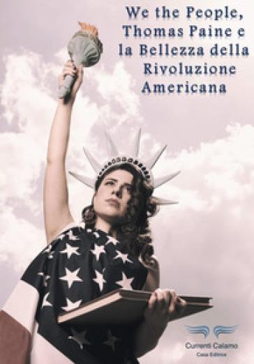 We the people, Thomas Paine e la bellezza della rivoluzione americana - Corrado Faletti | Ericsfund.org