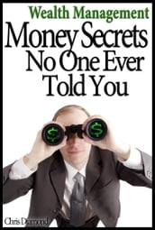 Wealth Management: Money Secrets No One Ever Told You