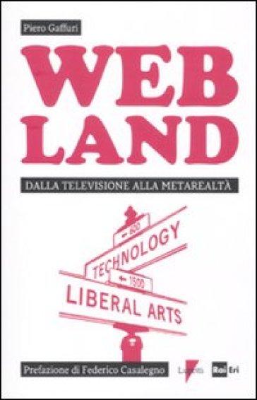 Web Land. Dalla televisione alla metarealtà - Piero Gaffuri | Rochesterscifianimecon.com