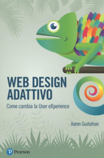 Web design adattivo. Come cambia la User eXperience - Aaron Gustafson pdf epub