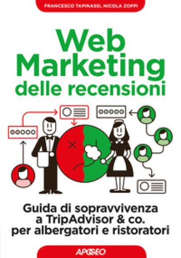 Web marketing delle recensioni. Guida di sopravvivenza a TripAdvisor & co. per albergatori e ristoratori - Francesco Tapinassi |