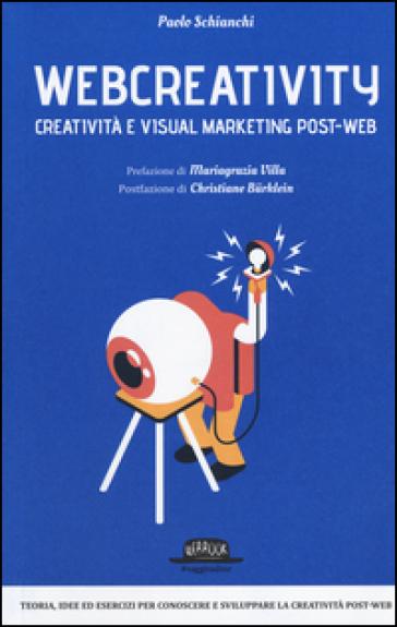 Webcreativity. Creatività e visual marketing post-web - Paolo Schianchi | Thecosgala.com