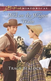 Wed On The Wagon Train (Mills & Boon Love Inspired Historical)
