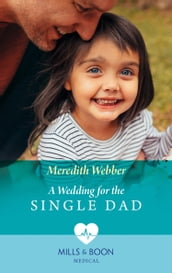 A Wedding For The Single Dad (Mills & Boon Medical)