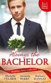 Wedding Party Collection: Always The Bachelor: Best Man s Conquest / One Night with the Best Man / The Bridesmaid s Best Man