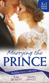 Wedding Party Collection: Marrying The Prince: The Prince She Never Knew / His Bride for the Taking / A Queen for the Taking?