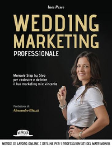 Wedding marketing professionale. Manuale step by step per costruire e definire il tuo marketing mix vincente - Ines Pesce | Thecosgala.com
