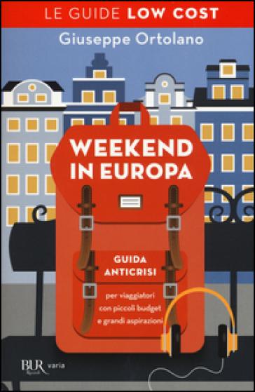 Weekend in Europa. Guida anticrisi per viaggiatori con piccoli budget e grandi aspirazioni. Le guide low cost - Giuseppe Ortolano pdf epub