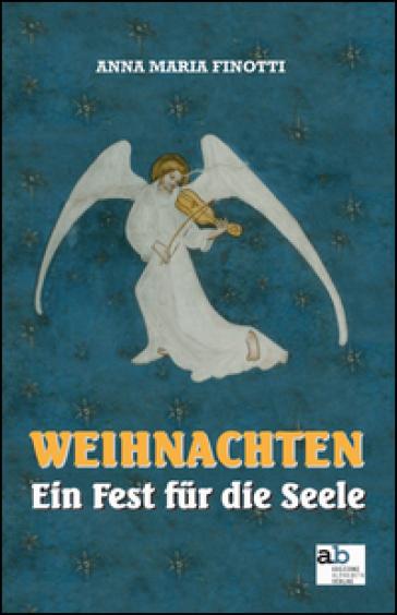Weihnachten. Ein Fest fur die Seele. Ediz. italiana, inglese, francese e tedesca - Anna Maria Finotti |