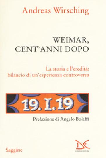 Weimar, cent' anni dopo. La storia e l'eredità: bilancio di un'esperienza controversa - Andreas Wirsching pdf epub