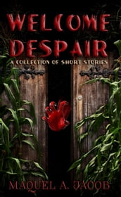 Welcome Despair: A Collection of Shorts