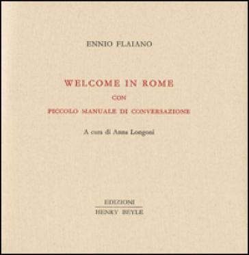 Welcome in Rome. Piccolo manuale di conversazione - Ennio Flaiano |