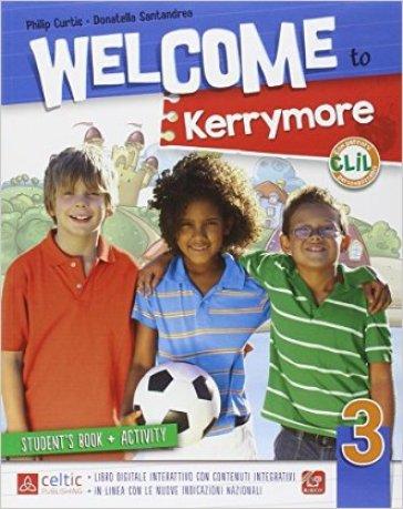 Welcome to Kerrymore. Per la Scuola elementare. Con e-book. Con espansione online. 3. - Philip Curtis | Rochesterscifianimecon.com