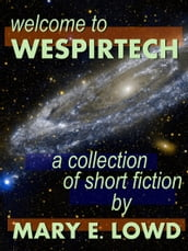 Welcome to Wespirtech: A Collection of Short Fiction