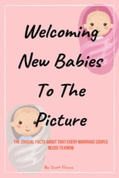 Welcoming New Babies To The Picture: The Crucial Facts About That Every Marriage Couple Needs To Know