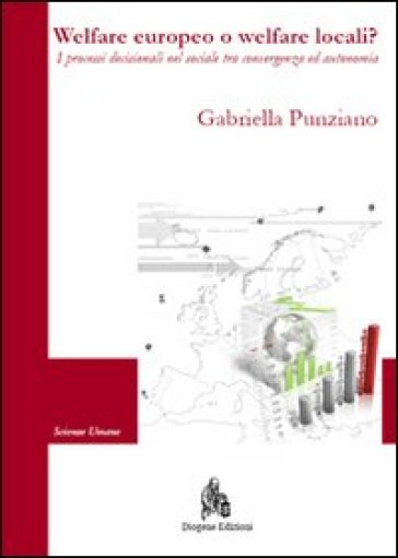 Welfare europeo o welfare locali? I processi decisionali nel sociale tra convergenza ed autonomia - Gabriella Punziano   Rochesterscifianimecon.com