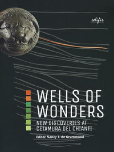 Wells of wonders. New discoveries at Cetamura. Ediz. a colori - Nancy T. De Grummond  