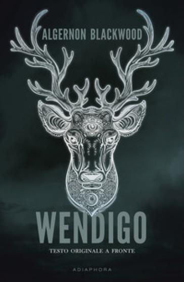 Wendigo. Testo inglese a fronte - Algernon Blackwood |