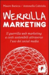Werrilla marketing. Il guerrilla web marketing a costi sostenibili attraverso l uso dei social media