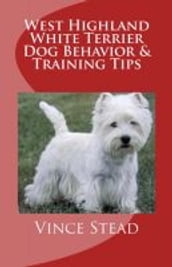 West Highland White Terrier Dog Behavior & Training Tips