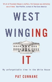West Winging It: My unforgettable time in the White House